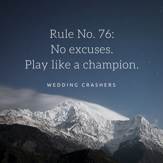 Rule No. 76-No excuses. Play like a champion.