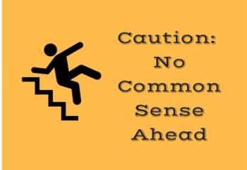Caution- No Common Sense Ahead